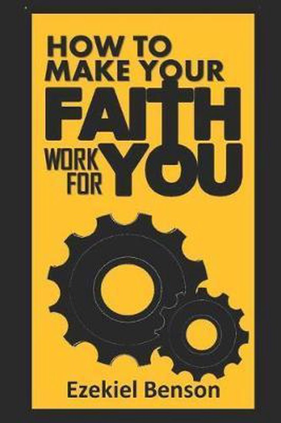 How to Make Your Faith Work for You