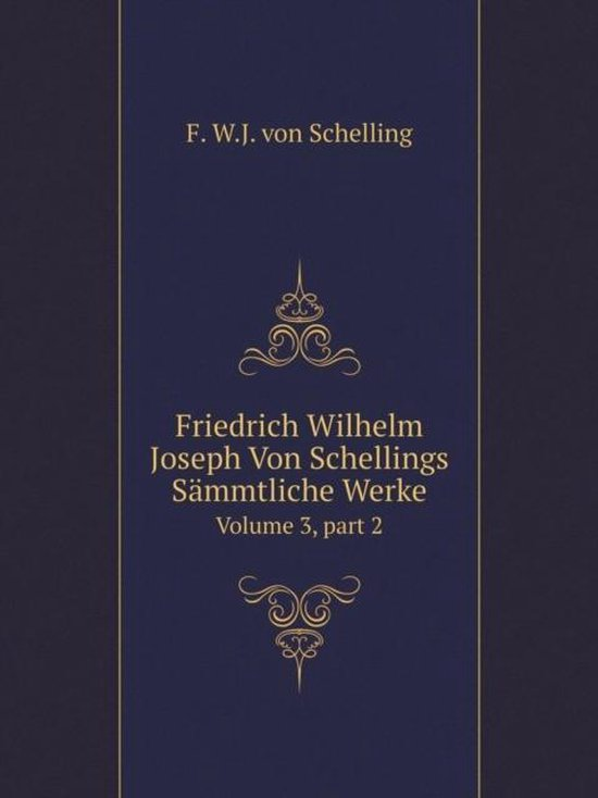 Friedrich Wilhelm Joseph Von Schellings S mmtliche Werke Volume 3, Part 2