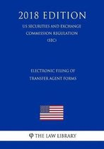 Electronic Filing of Transfer Agent Forms (Us Securities and Exchange Commission Regulation) (Sec) (2018 Edition)