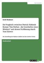 Ein Vergleich zwischen Patrick Suskinds Roman  Das Parfum - die Geschichte eines Moerders  und dessen Verfilmung durch Tom Tykwer