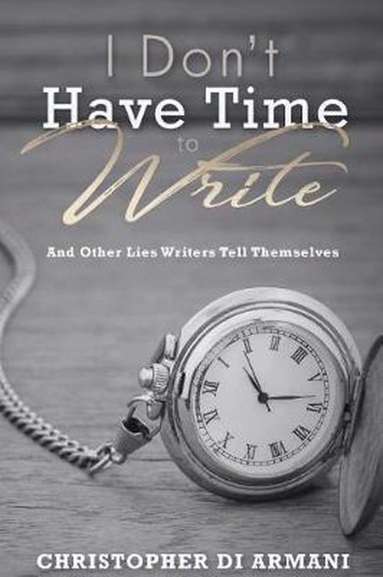 I Don't Have Time to Write and Other Lies Writers Tell Themselves