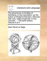 The Adventures of Gil Blas of Santillane. a New Translation, by the Author of Roderick Random. Adorned with Cuts, Neatly Engraved. in Four Volumes. ..