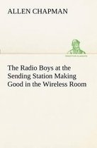 The Radio Boys at the Sending Station Making Good in the Wireless Room