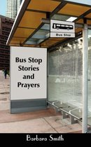 Bus Stop Stories and Prayers