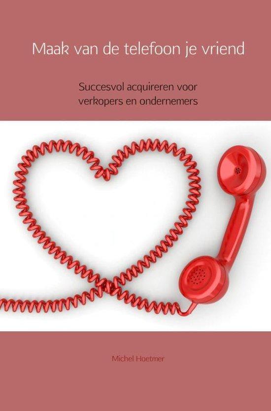 Maak van de telefoon je vriend - Michel Hoetmer |
