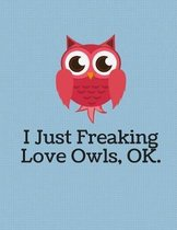 I Just Freaking Love Owls Notebook - 5x5 Quad Ruled