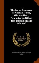 The Law of Insurance as Applied to Fire, Life, Accident, Guarantee and Other Non-Maritime Risks Volume 1