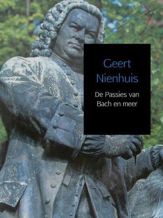 De Passies van Bach en meer - Geert Nienhuis |