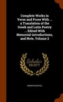 Complete Works in Verse and Prose with ... a Translation of the Greek and Latin Poetry ... Edited with Memorial-Introductions, and Note, Volume 2