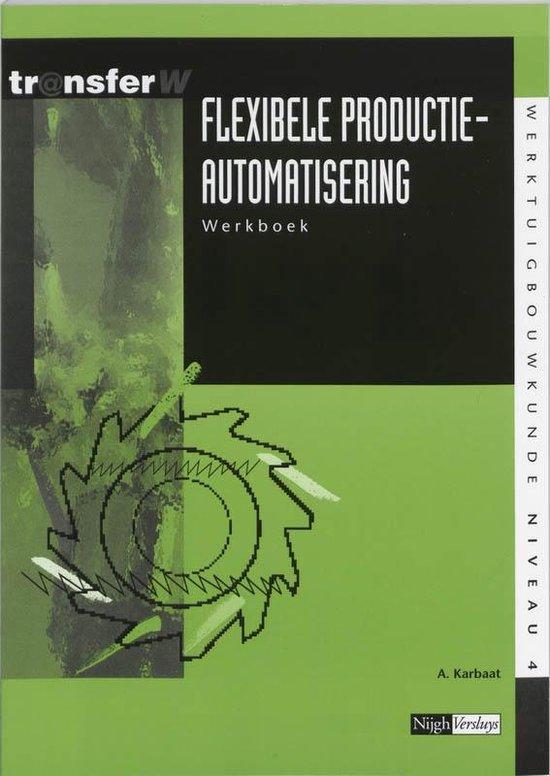 TransferW 4 - Flexibele productieautomatisering Werkboek - A. Karbaat  
