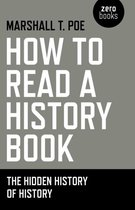 How to Read a History Book - The Hidden History of History