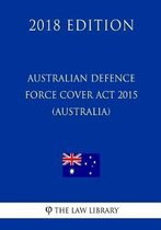 Australian Defence Force Cover ACT 2015 (Australia) (2018 Edition)