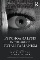 Psychoanalysis in the Age of Totalitarianism
