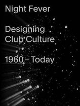 Night Fever. Design und Clubkultur 1960 - heute