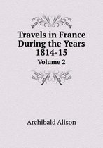 Travels in France During the Years 1814-15 Volume 2