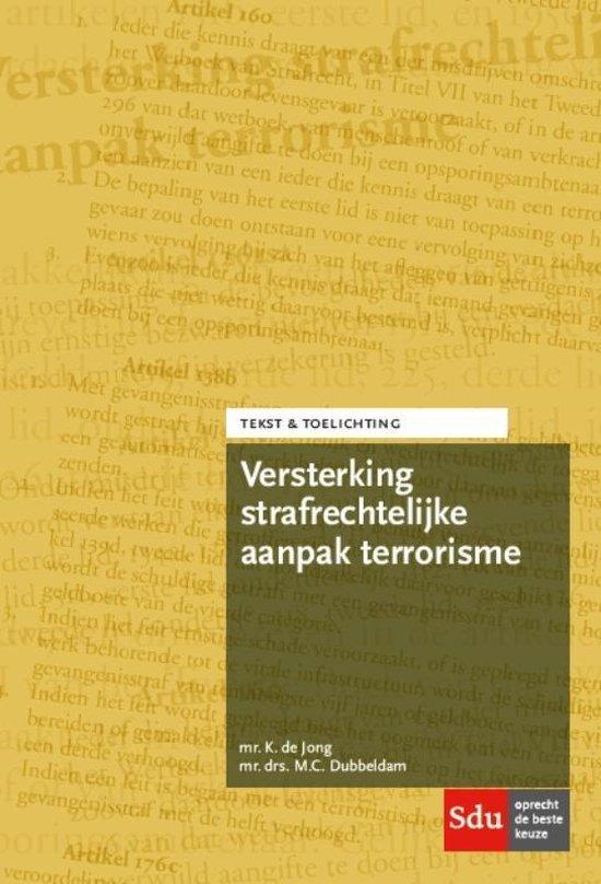 Tekst & Toelichting - Versterking strafrechtelijke aanpak terrorisme - K. de Jong  