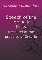 Speech of the Hon. A. M. Ross Treasurer of the Province of Ontario