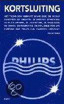 KORTSLUITING  - Hoe Philips zijn talenten verspilde.
