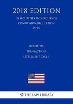 Securities Transaction Settlement Cycle (Us Securities and Exchange Commission Regulation) (Sec) (2018 Edition)