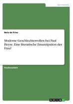 Moderne Geschlechterrollen bei Paul Heyse. Eine literarische Emanzipation der Frau?