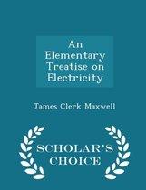 An Elementary Treatise on Electricity - Scholar's Choice Edition
