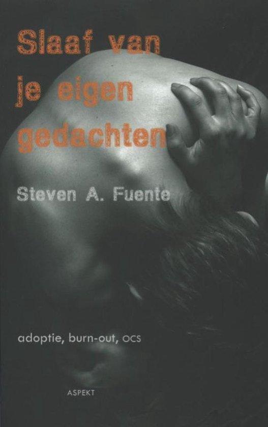 Slaaf van je eigen gedachten - Steven A. Fuente |
