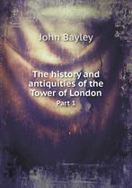 The History and Antiquities of the Tower of London Part 1