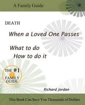 Death. When a Loved One Passes. What to Do. How to Do It.