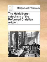 The Heidelbergh Catechism of the Reformed Christian Religion.