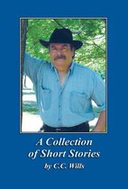 A Collection of Short Stories by C.C. Wills