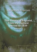 The History of England, from the Earliest Period to 1839 Volume 2