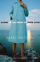 Aliens in the Prime of Their Lives: Stories