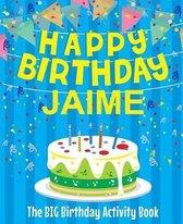 Happy Birthday Jaime - The Big Birthday Activity Book