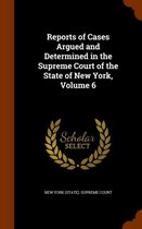 Reports of Cases Argued and Determined in the Supreme Court of the State of New York, Volume 6