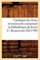 Catalogue des livres et manuscrits composant la bibliotheque de feu le C. Beaucousin (Ed.1799)