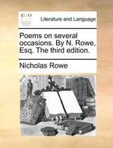 Poems on Several Occasions. by N. Rowe, Esq. the Third Edition.