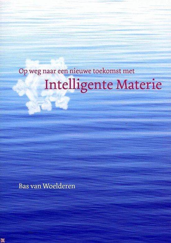 Op Weg Naar Een Nieuwe Toekomst Met Intelligente Materie - B.F. van Woelderen |