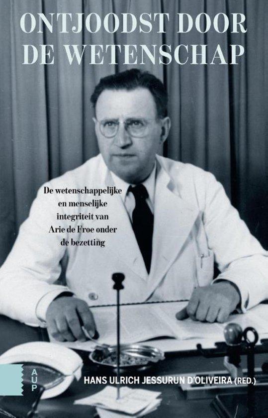 Ontjoodst door de wetenschap. De wetenschappelijke en menselijke integriteit van Arie de Froe onder de bezetting - Machteld Roede pdf epub