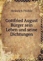 Gottfried August Burger Sein Leben Und Seine Dichtungen