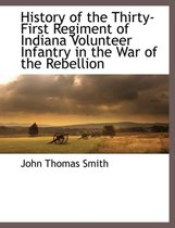 History of the Thirty-First Regiment of Indiana Volunteer Infantry in the War of the Rebellion