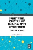 Subjectivities, Identities, and Education after Neoliberalism