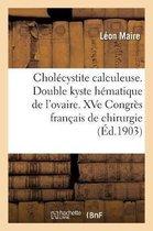 Cholecystite calculeuse. Double kyste hematique de l'ovaire. XVe Congres francais de chirurgie