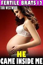 He Came Inside Me : Fertile Brats 12 (Virgin Erotica Breeding Erotica Pregnancy Erotica XXX Erotica)