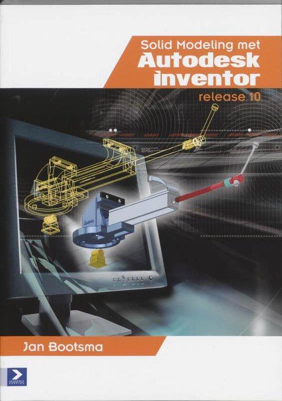 Cover van het boek 'Solid Modeling met Autodesk Inventor 10 / druk 1' van Jan Bootsma