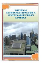 Notional Introspections for a Sustainable Urban Ecology