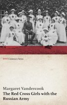 The Red Cross Girls with the Russian Army (WWI Centenary Series)