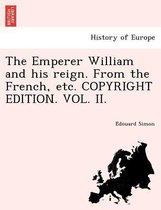 The Emperer William and His Reign. from the French, Etc. Copyright Edition. Vol. II.