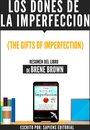 Los Dones De La Imperfeccion (The Gifts Of Imperfection) - Resumen Del Libro De Brene Brown