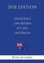 Insolvency Law Reform ACT 2016 (Australia) (2018 Edition)
