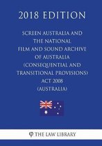 Screen Australia and the National Film and Sound Archive of Australia (Consequential and Transitional Provisions) ACT 2008 (Australia) (2018 Edition)